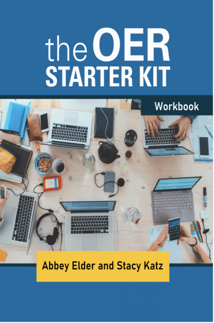 Cover image of the OER Starter Kit workbook by Abbey Elder and Stacy Katz features an image of hands holding many laptopi and mobile devices on a table